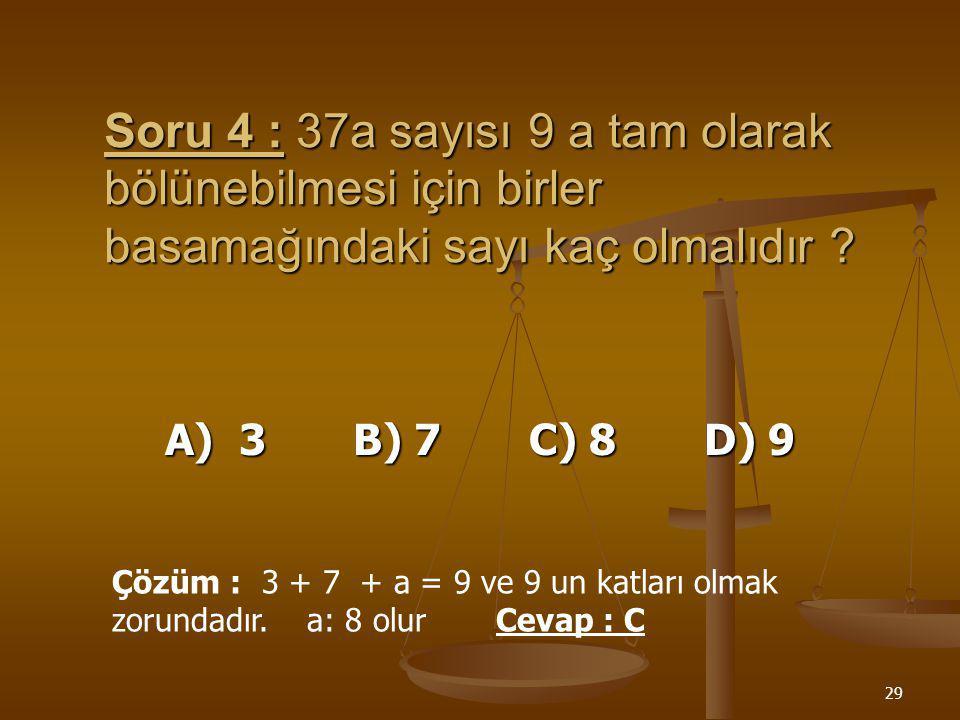 Soru 4 : 37a sayısı 9 a tam olarak bölünebilmesi için birler basamağındaki sayı kaç olmalıdır
