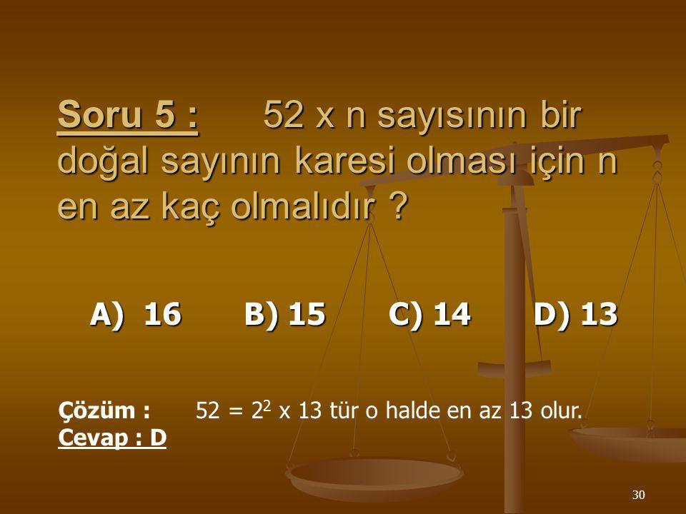 Soru 5 : 52 x n sayısının bir doğal sayının karesi olması için n en az kaç olmalıdır