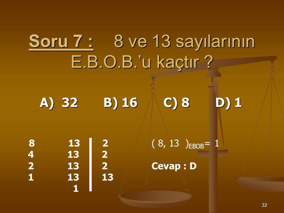 Soru 7 : 8 ve 13 sayılarının E.B.O.B.'u kaçtır