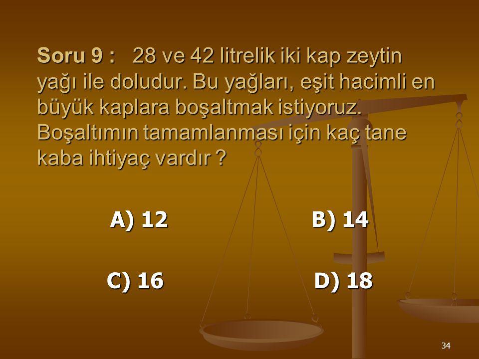 Soru 9 :. 28 ve 42 litrelik iki kap zeytin yağı ile doludur