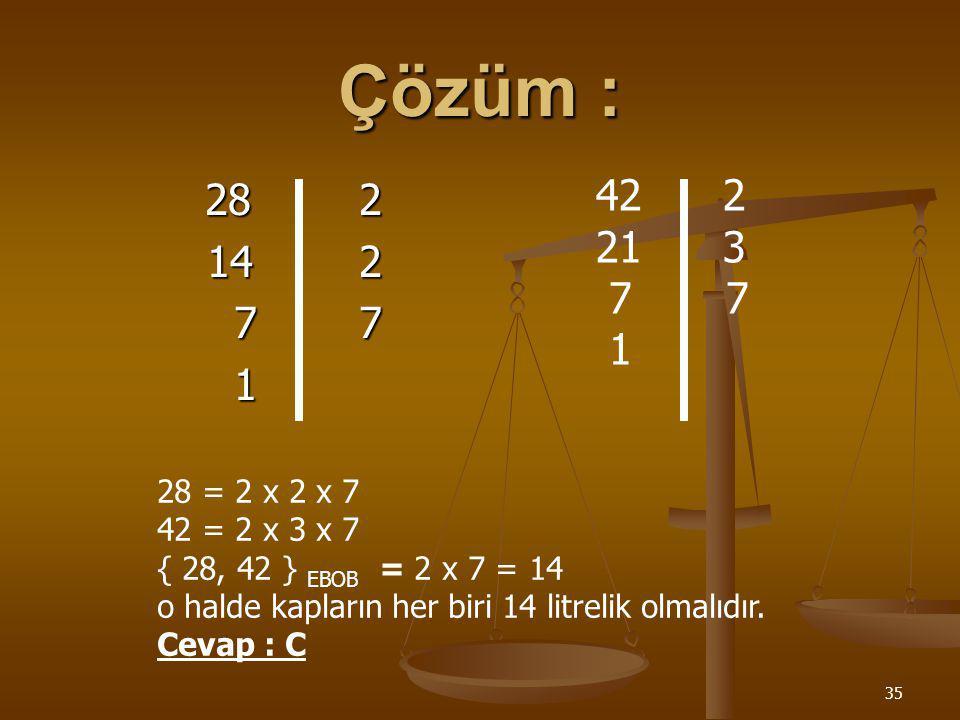 Çözüm : 28 2. 14 2. 7 7. 1. 42 2. 21 3. 7 7. 1. 28 = 2 x 2 x 7. 42 = 2 x 3 x 7.