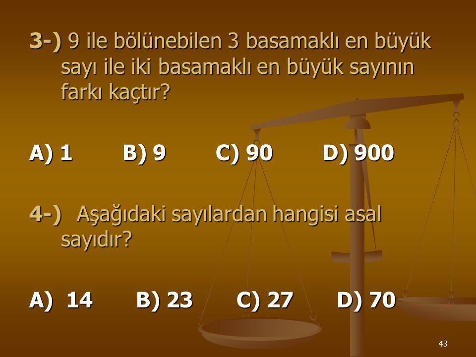 3-) 9 ile bölünebilen 3 basamaklı en büyük sayı ile iki basamaklı en büyük sayının farkı kaçtır