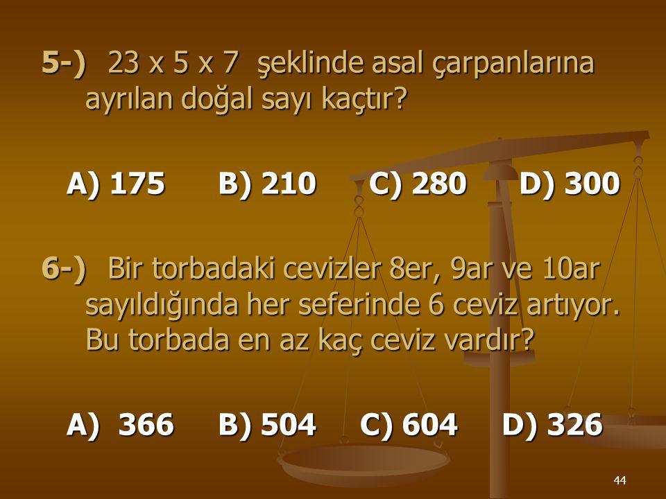 5-) 23 x 5 x 7 şeklinde asal çarpanlarına ayrılan doğal sayı kaçtır