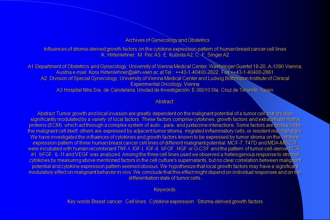 Issue: Volume 266, Number 2 Date: April 2002 Pages: 108 - 113 Influences of stroma-derived growth factors on the cytokine expression pattern of human breast cancer cell lines Archives of Gynecology and Obstetrics Influences of stroma-derived growth factors on the cytokine expression pattern of human breast cancer cell lines K.