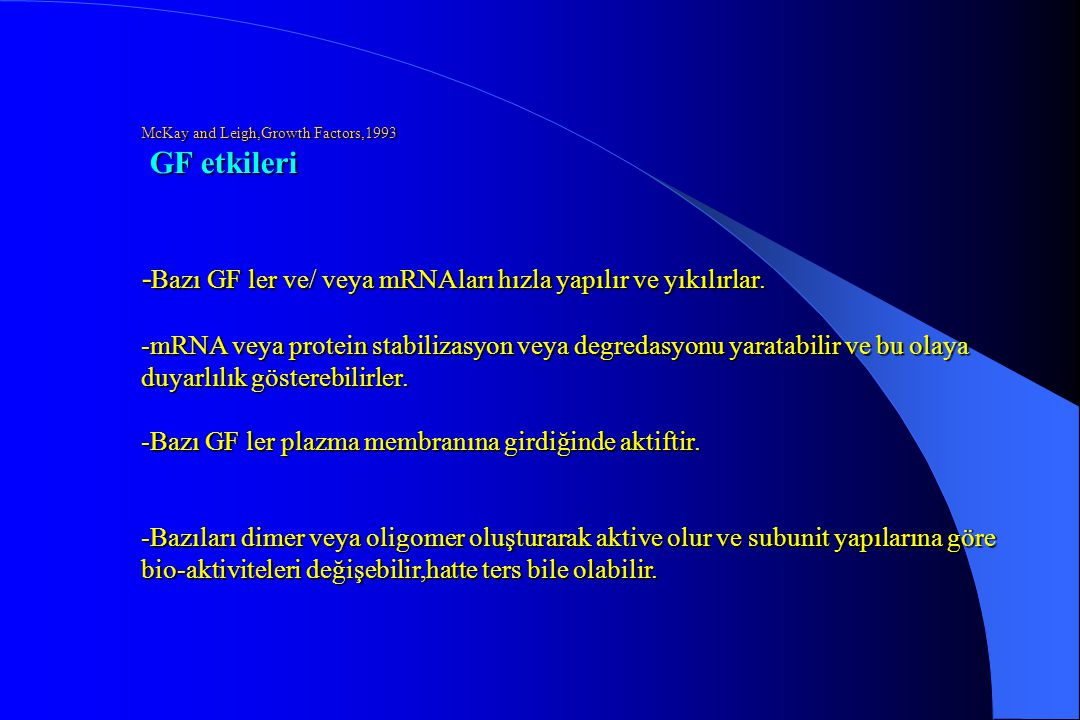 -Bazı GF ler ve/ veya mRNAları hızla yapılır ve yıkılırlar.