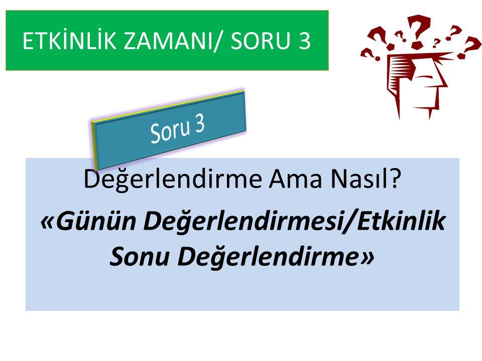 ETKİNLİK ZAMANI/ SORU 3 Soru 3. Değerlendirme Ama Nasıl.