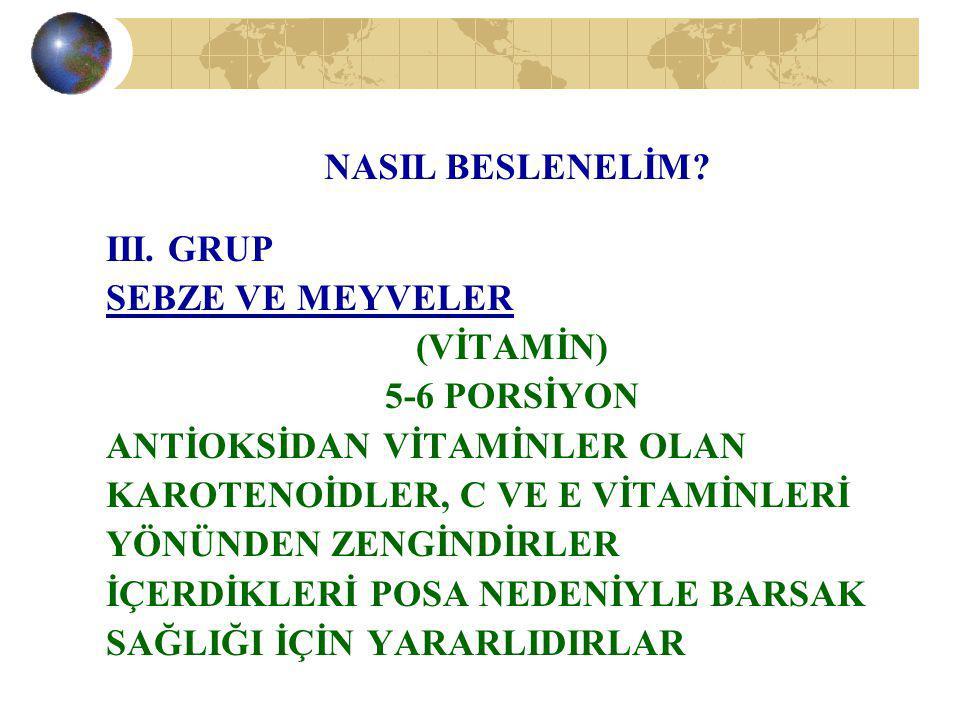 NASIL BESLENELİM III. GRUP. SEBZE VE MEYVELER. (VİTAMİN) 5-6 PORSİYON. ANTİOKSİDAN VİTAMİNLER OLAN.
