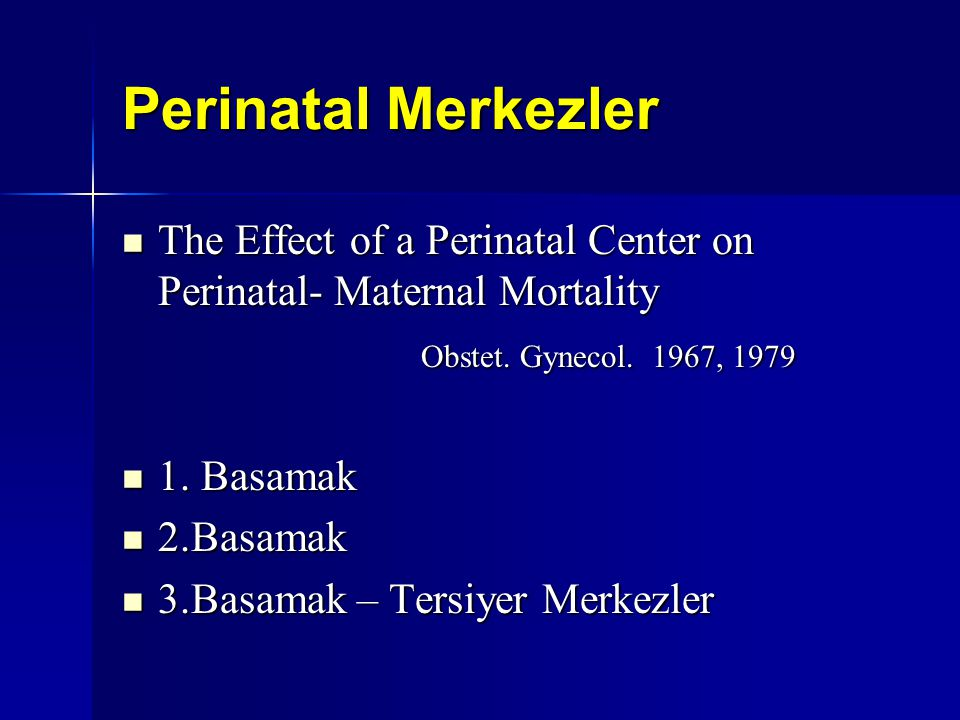 Perinatal Merkezler The Effect of a Perinatal Center on Perinatal- Maternal Mortality. Obstet. Gynecol. 1967, 1979.