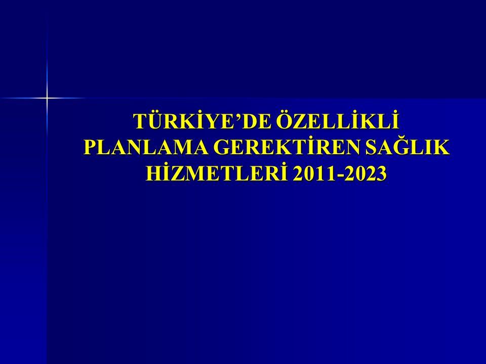 TÜRKİYE'DE ÖZELLİKLİ PLANLAMA GEREKTİREN SAĞLIK HİZMETLERİ 2011-2023