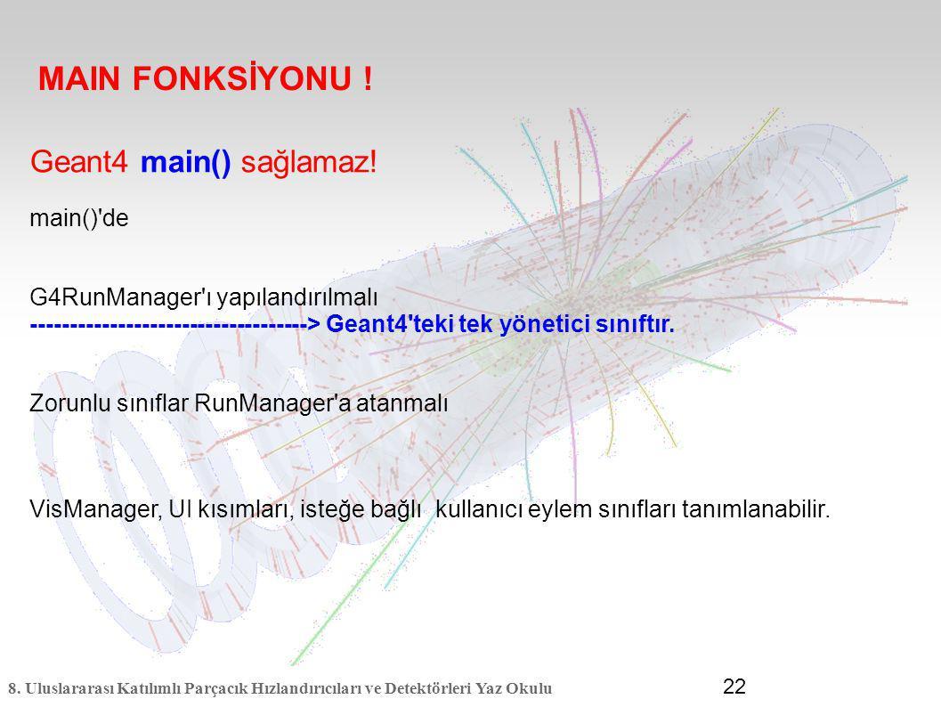MAIN FONKSİYONU ! Geant4 main() sağlamaz! main() de