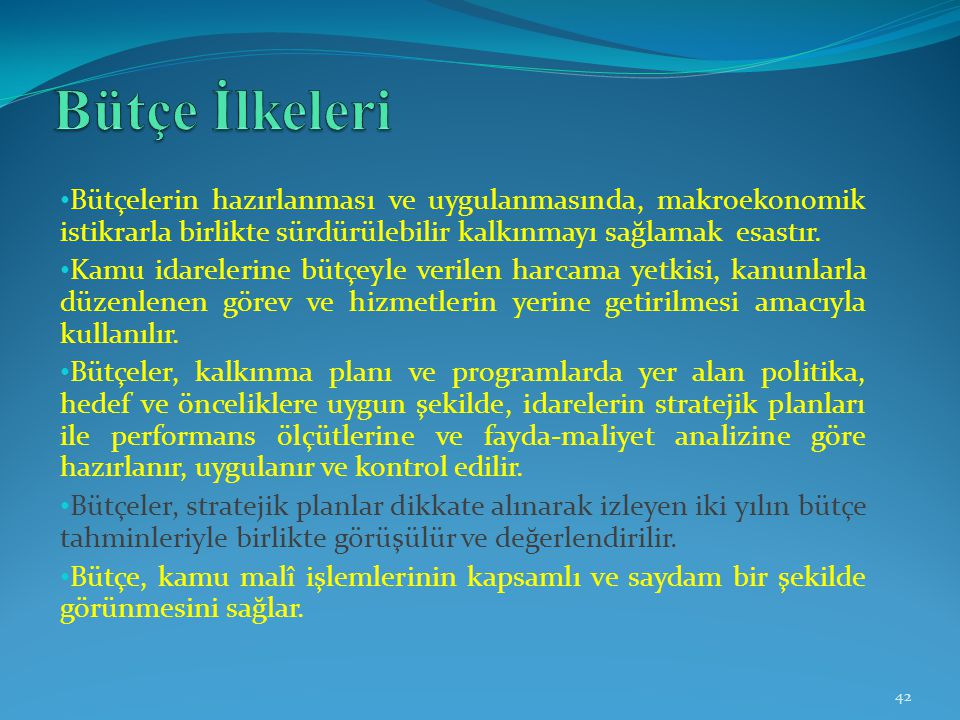 Bütçe İlkeleri Bütçelerin hazırlanması ve uygulanmasında, makroekonomik istikrarla birlikte sürdürülebilir kalkınmayı sağlamak esastır.