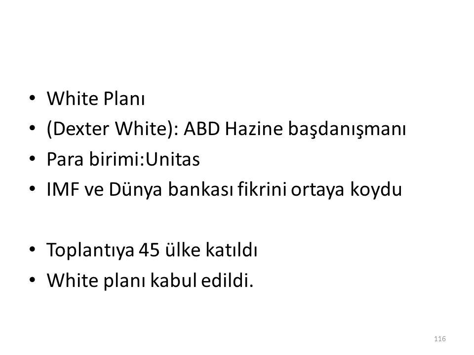 White Planı (Dexter White): ABD Hazine başdanışmanı. Para birimi:Unitas. IMF ve Dünya bankası fikrini ortaya koydu.