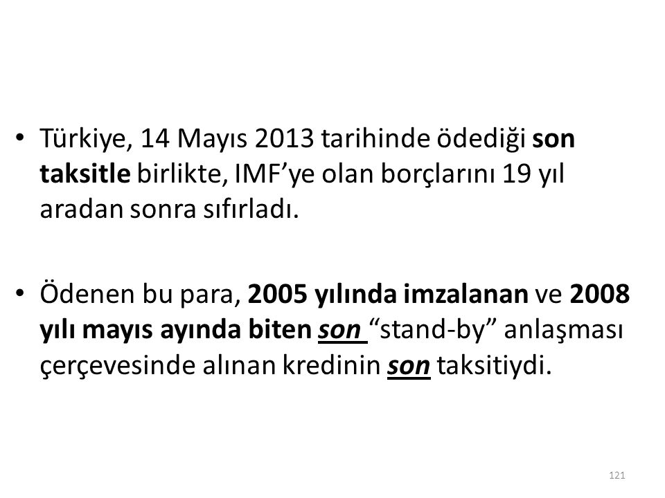 Türkiye, 14 Mayıs 2013 tarihinde ödediği son taksitle birlikte, IMF'ye olan borçlarını 19 yıl aradan sonra sıfırladı.