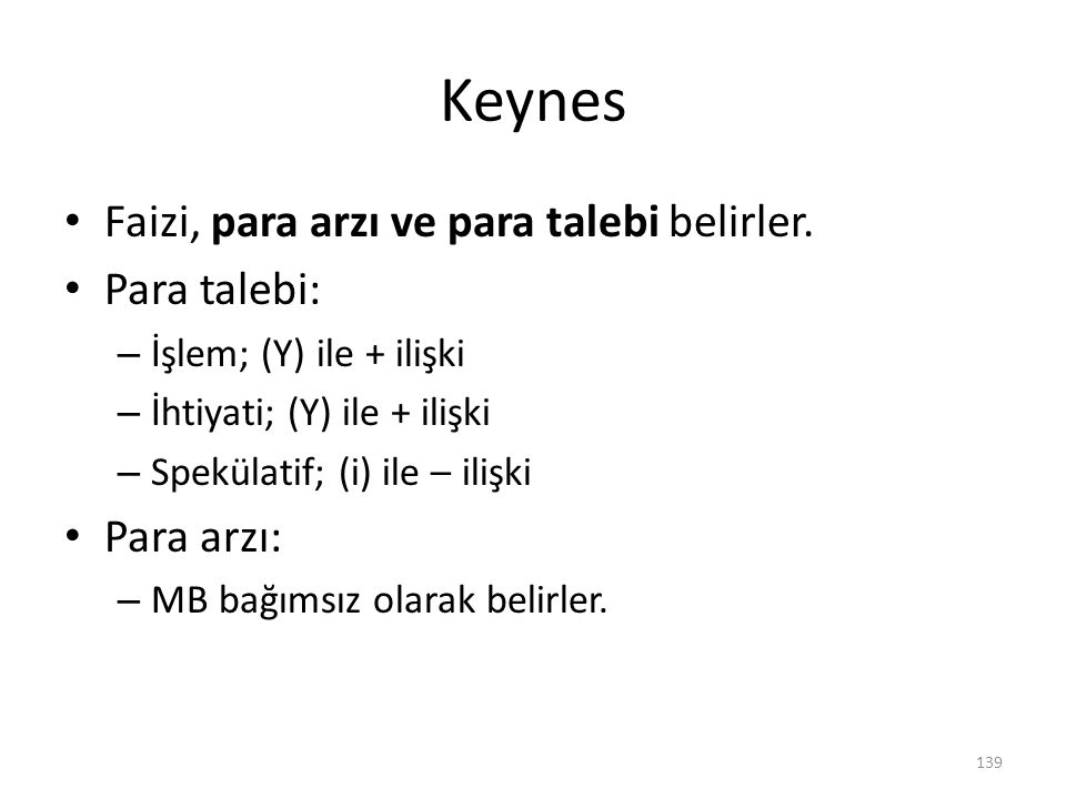 Keynes Faizi, para arzı ve para talebi belirler. Para talebi: