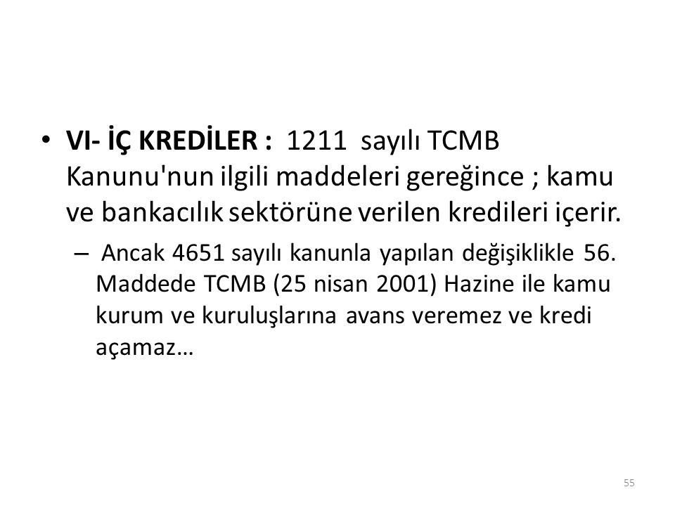 VI- İÇ KREDİLER : 1211 sayılı TCMB Kanunu nun ilgili maddeleri gereğince ; kamu ve bankacılık sektörüne verilen kredileri içerir.
