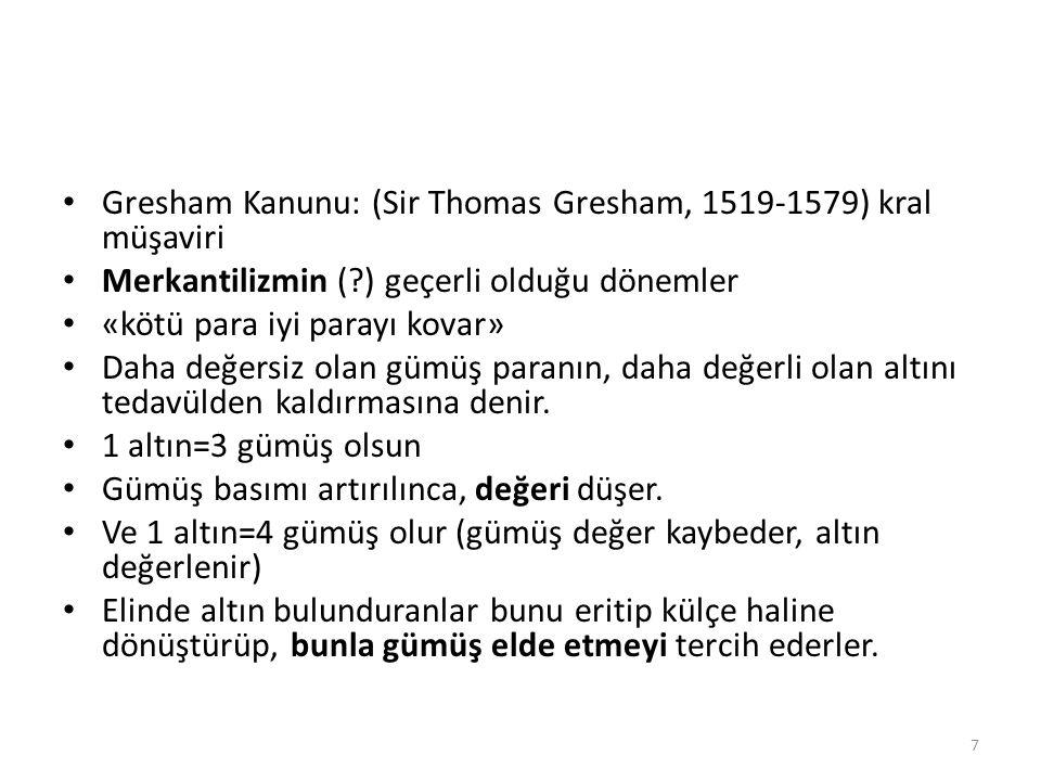 Gresham Kanunu: (Sir Thomas Gresham, 1519-1579) kral müşaviri
