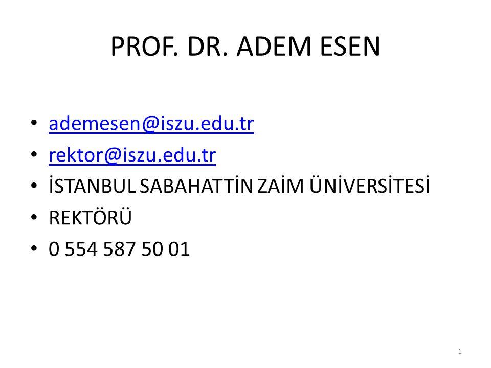 PROF. DR. ADEM ESEN ademesen@iszu.edu.tr rektor@iszu.edu.tr