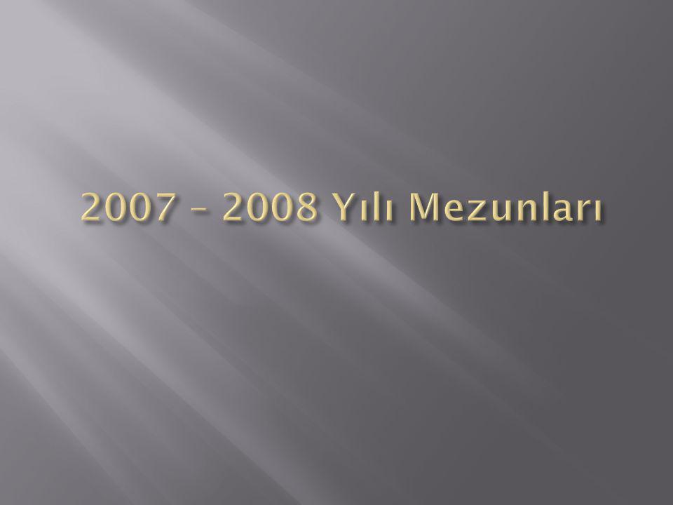 2007 – 2008 Yılı Mezunları