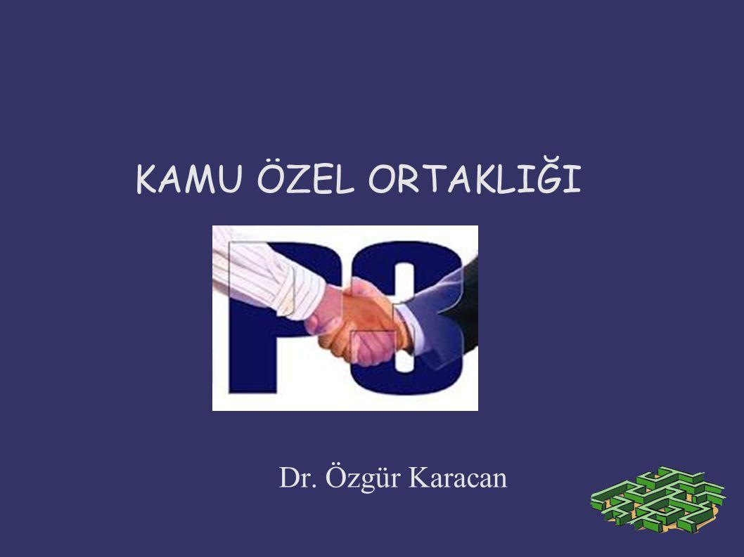 KAMU ÖZEL ORTAKLIĞI Dr. Özgür Karacan
