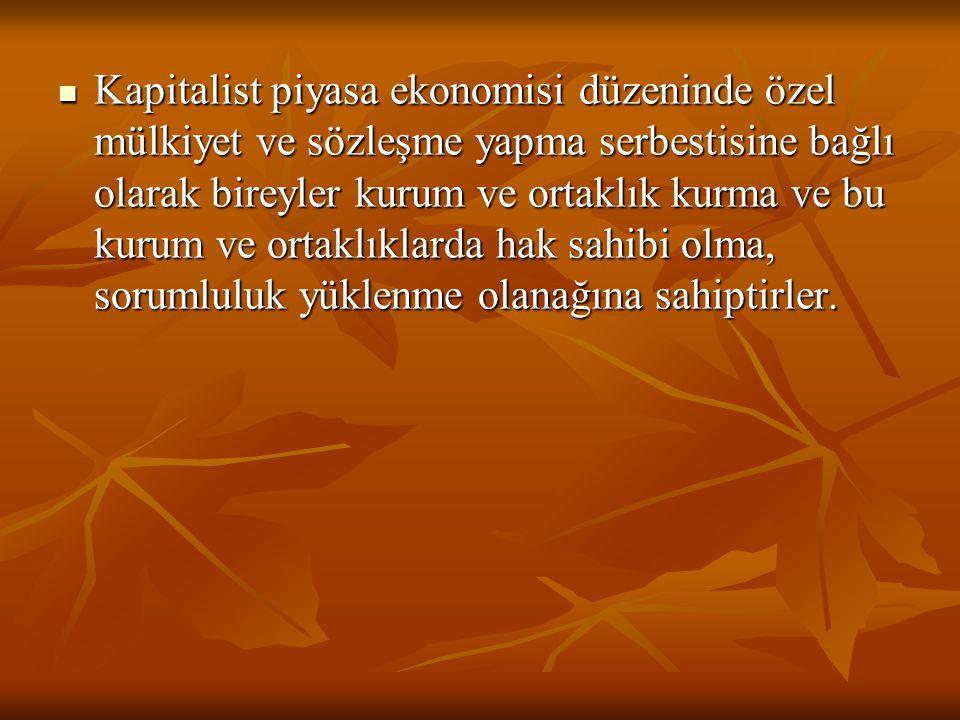 Kapitalist piyasa ekonomisi düzeninde özel mülkiyet ve sözleşme yapma serbestisine bağlı olarak bireyler kurum ve ortaklık kurma ve bu kurum ve ortaklıklarda hak sahibi olma, sorumluluk yüklenme olanağına sahiptirler.