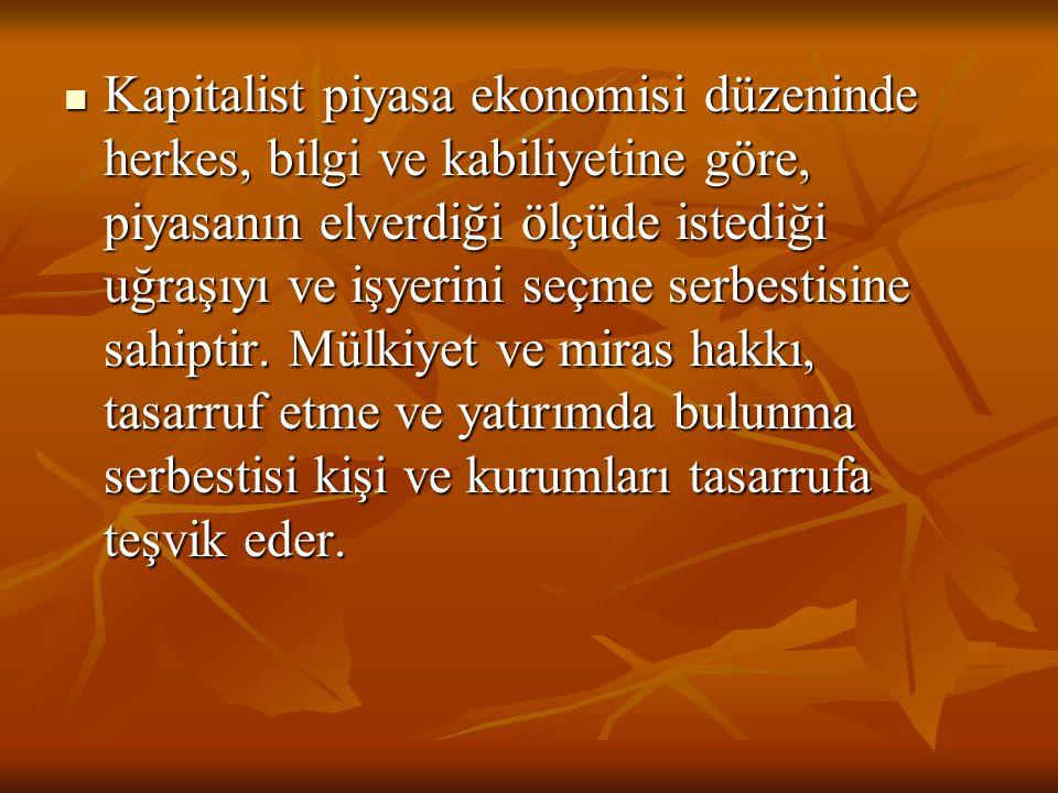 Kapitalist piyasa ekonomisi düzeninde herkes, bilgi ve kabiliyetine göre, piyasanın elverdiği ölçüde istediği uğraşıyı ve işyerini seçme serbestisine sahiptir.