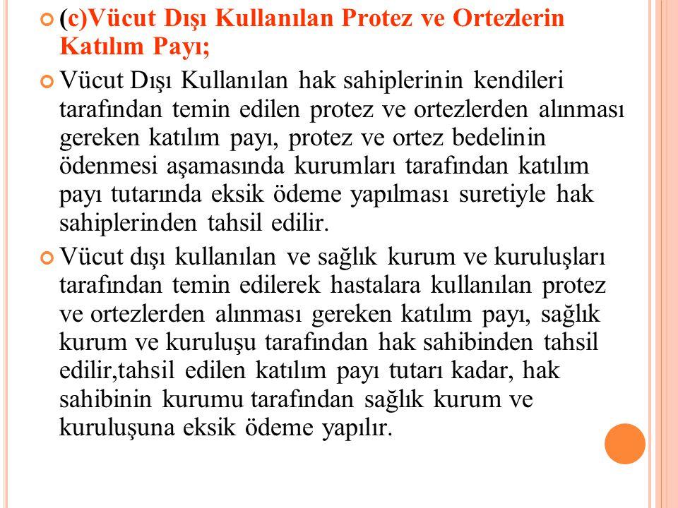 (c)Vücut Dışı Kullanılan Protez ve Ortezlerin Katılım Payı;
