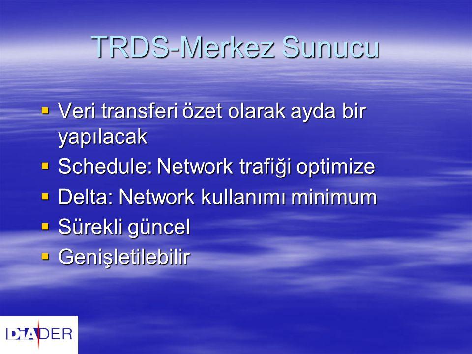 TRDS-Merkez Sunucu Veri transferi özet olarak ayda bir yapılacak