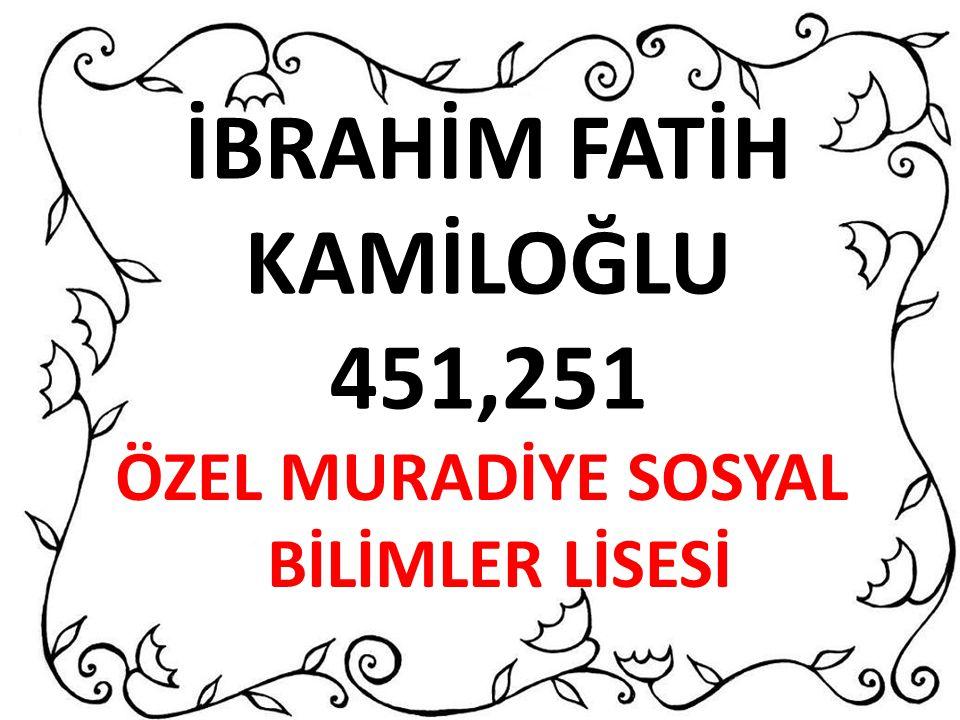 İBRAHİM FATİH KAMİLOĞLU 451,251