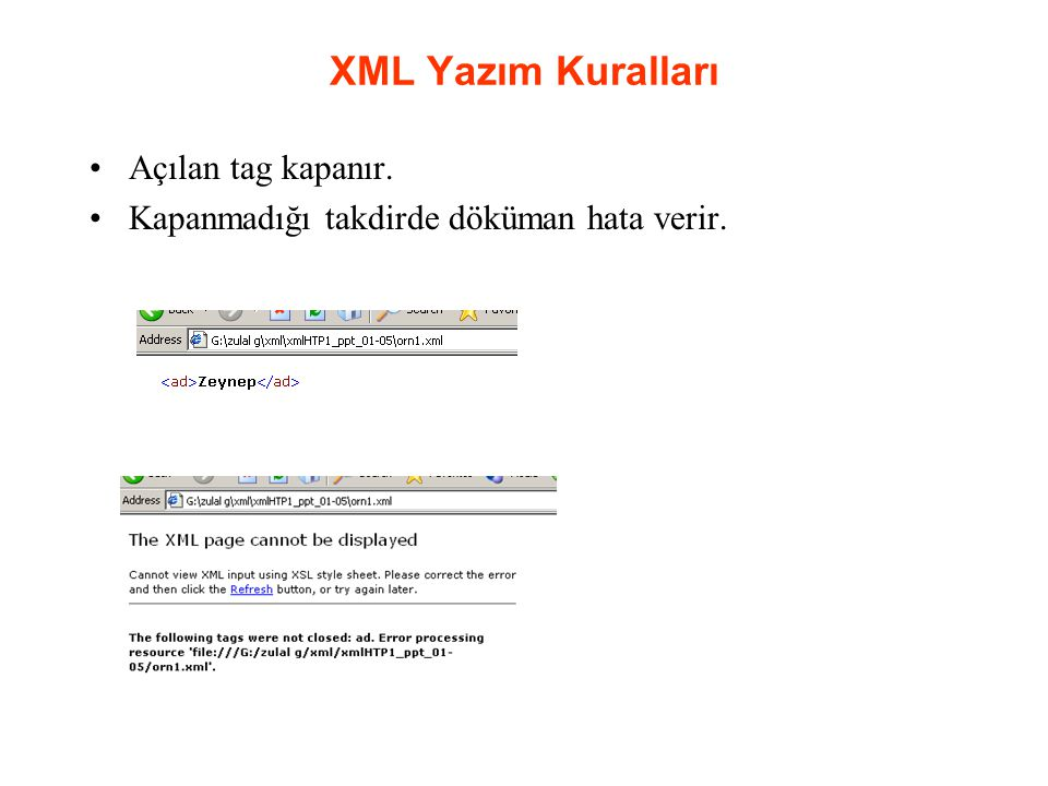 XML Yazım Kuralları Açılan tag kapanır.