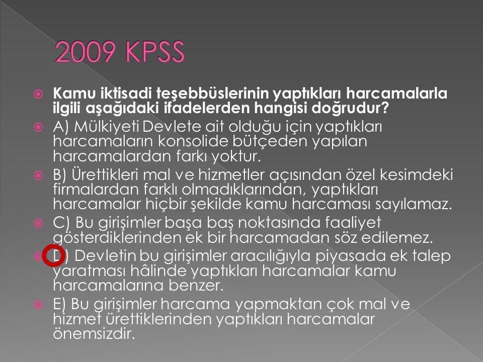 2009 KPSS Kamu iktisadi teşebbüslerinin yaptıkları harcamalarla ilgili aşağıdaki ifadelerden hangisi doğrudur