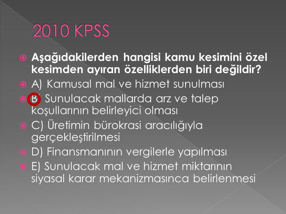 2010 KPSS Aşağıdakilerden hangisi kamu kesimini özel kesimden ayıran özelliklerden biri değildir A) Kamusal mal ve hizmet sunulması.