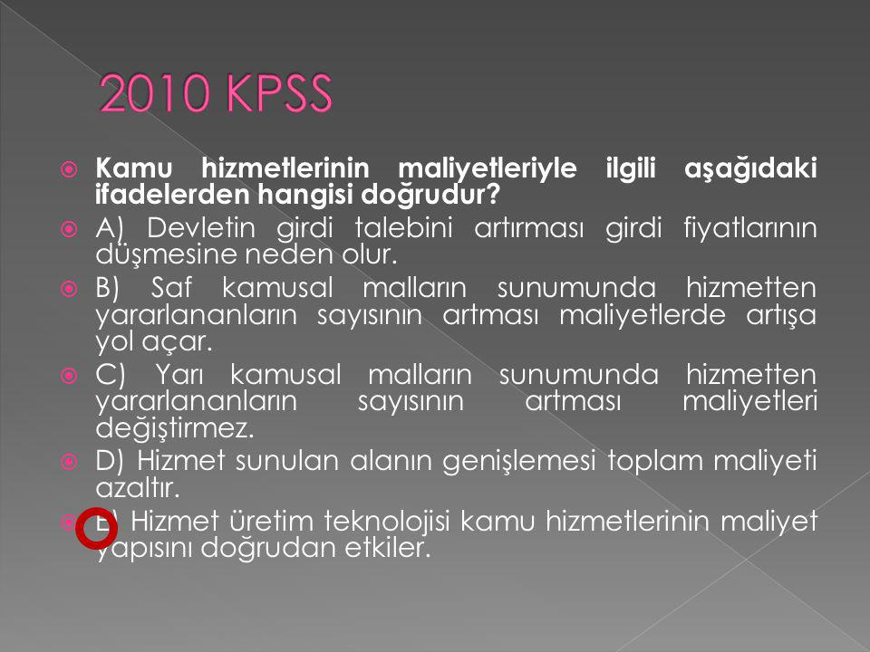 2010 KPSS Kamu hizmetlerinin maliyetleriyle ilgili aşağıdaki ifadelerden hangisi doğrudur