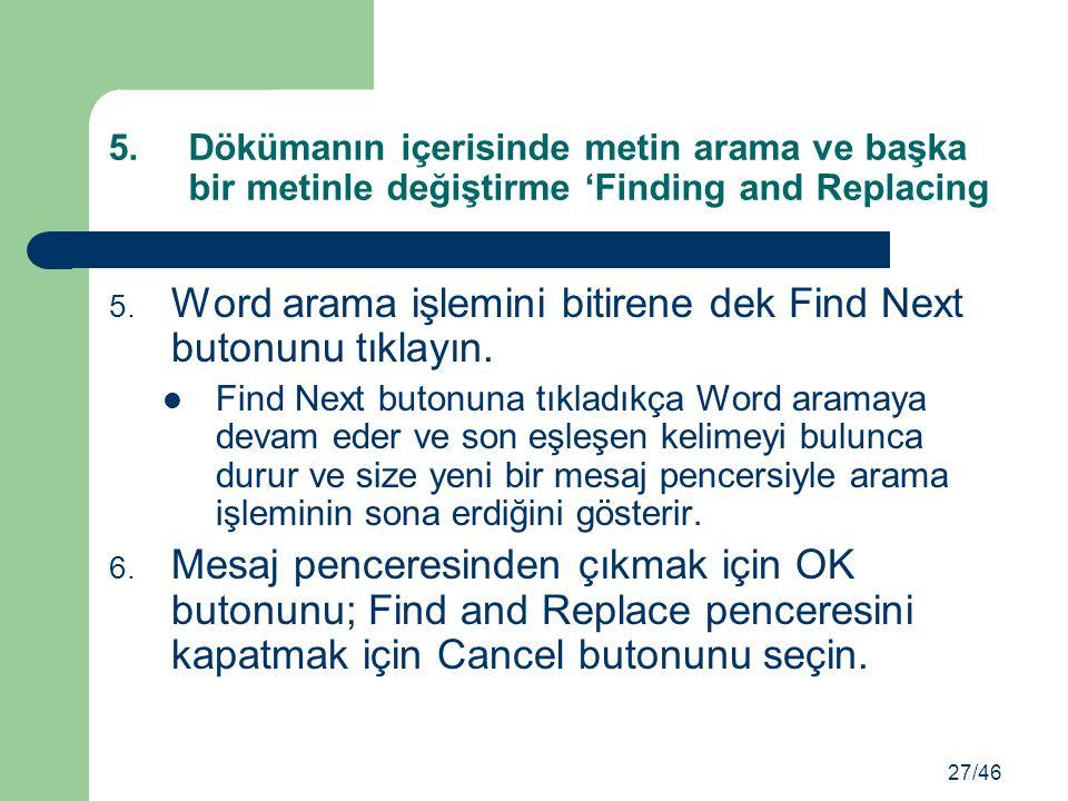 Word arama işlemini bitirene dek Find Next butonunu tıklayın.