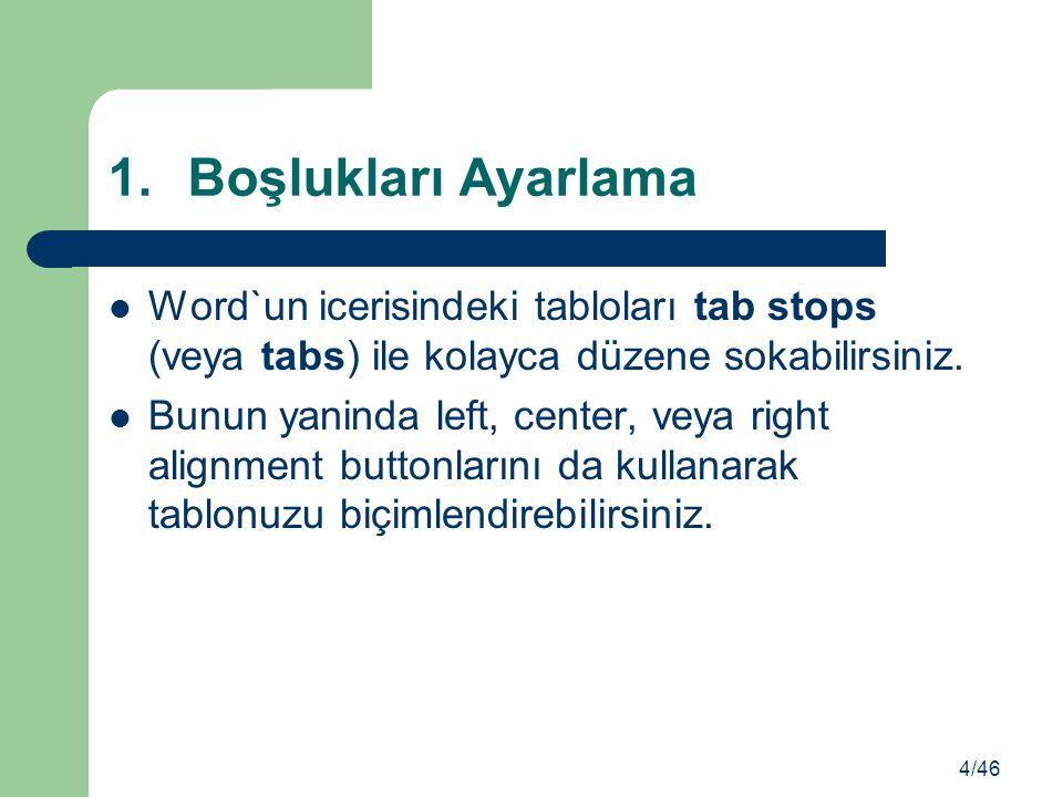 Boşlukları Ayarlama Word`un icerisindeki tabloları tab stops (veya tabs) ile kolayca düzene sokabilirsiniz.