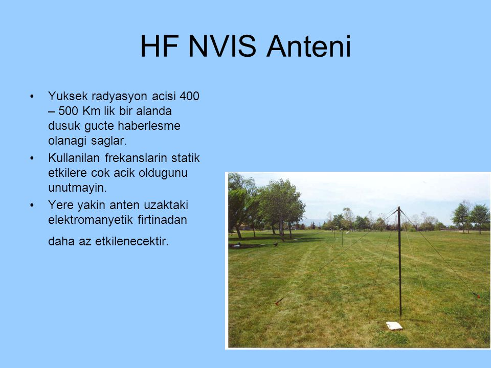 HF NVIS Anteni Yuksek radyasyon acisi 400 – 500 Km lik bir alanda dusuk gucte haberlesme olanagi saglar.