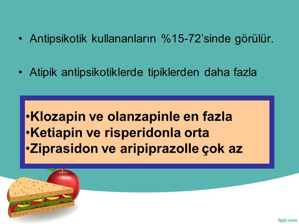 Klozapin ve olanzapinle en fazla Ketiapin ve risperidonla orta