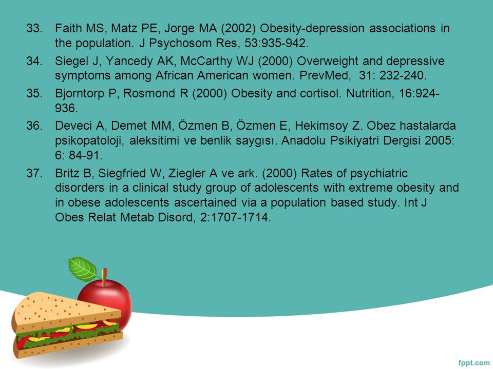 Faith MS, Matz PE, Jorge MA (2002) Obesity-depression associations in the population. J Psychosom Res, 53:935-942.