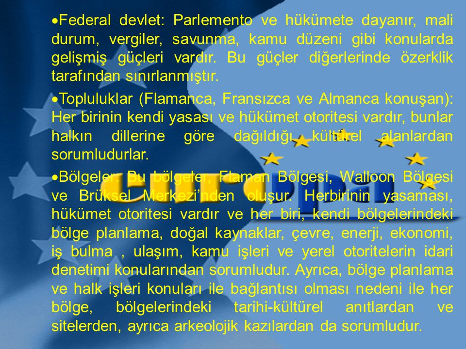 Federal devlet: Parlemento ve hükümete dayanır, mali durum, vergiler, savunma, kamu düzeni gibi konularda gelişmiş güçleri vardır. Bu güçler diğerlerinde özerklik tarafından sınırlanmıştır.