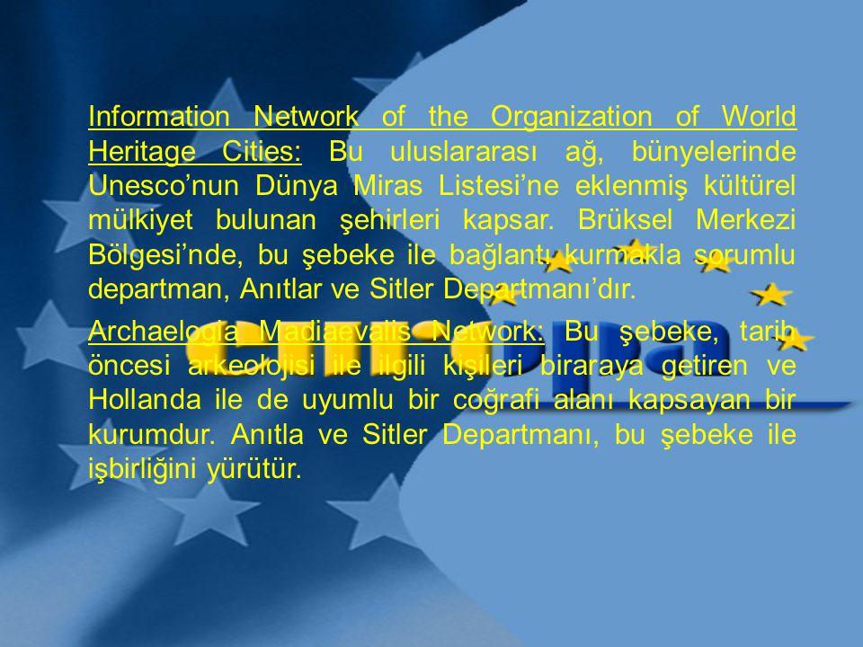 Information Network of the Organization of World Heritage Cities: Bu uluslararası ağ, bünyelerinde Unesco'nun Dünya Miras Listesi'ne eklenmiş kültürel mülkiyet bulunan şehirleri kapsar. Brüksel Merkezi Bölgesi'nde, bu şebeke ile bağlantı kurmakla sorumlu departman, Anıtlar ve Sitler Departmanı'dır.