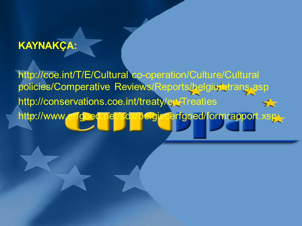 KAYNAKÇA: http://coe.int/T/E/Cultural co-operation/Culture/Cultural policies/Comperative Reviews/Reports/belgiumtrans.asp.