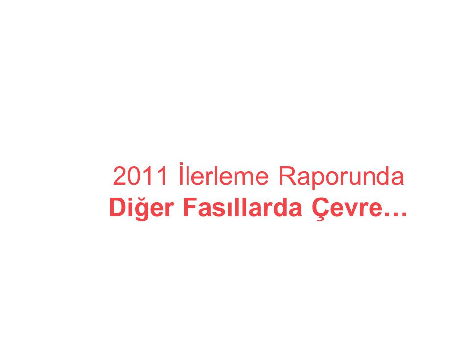 2011 İlerleme Raporunda Diğer Fasıllarda Çevre…