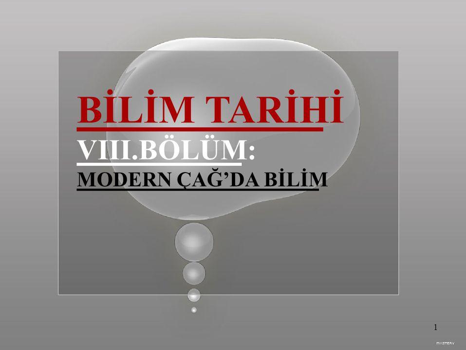 BİLİM TARİHİ VIII.BÖLÜM: MODERN ÇAĞ'DA BİLİM 1