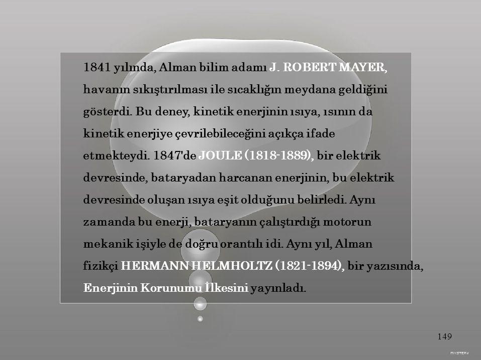 1841 yılında, Alman bilim adamı J. ROBERT MAYER,
