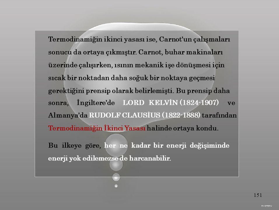 Termodinamiğin ikinci yasası ise, Carnot un çalışmaları