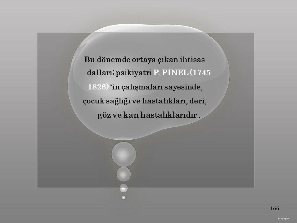 dalları; psikiyatri P. PİNEL (1745- 1826) 'in çalışmaları sayesinde,