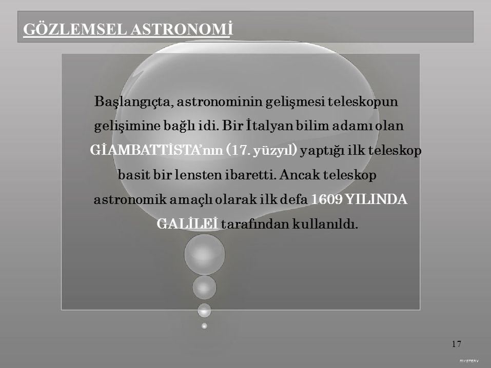 GÖZLEMSEL ASTRONOMİ gelişimine bağlı idi. Bir İtalyan bilim adamı olan