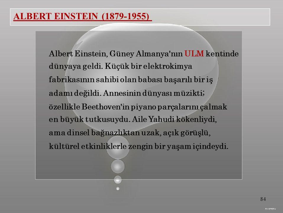 ALBERT EINSTEIN (1879-1955) Albert Einstein, Güney Almanya nın ULM kentinde. dünyaya geldi. Küçük bir elektrokimya.