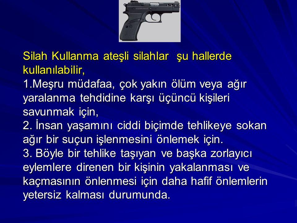 Silah Kullanma ateşli silahlar şu hallerde kullanılabilir, 1
