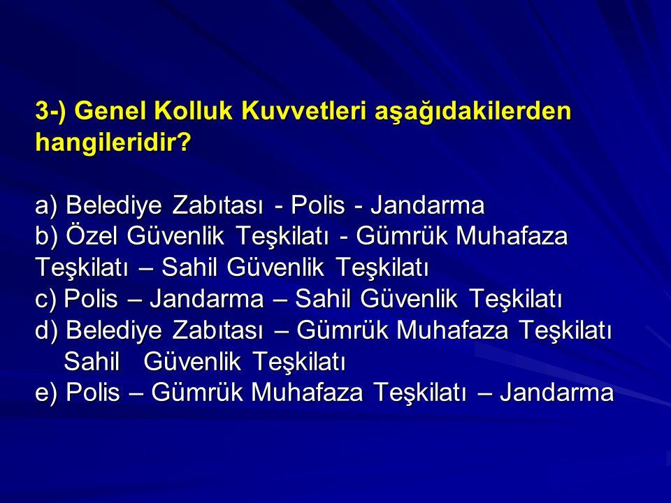 3-) Genel Kolluk Kuvvetleri aşağıdakilerden hangileridir