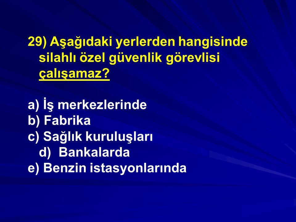 29) Aşağıdaki yerlerden hangisinde silahlı özel güvenlik görevlisi çalışamaz